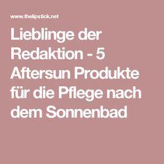Lieblinge der Redaktion - 5 Aftersun Produkte für die Pflege nach dem Sonnenbad