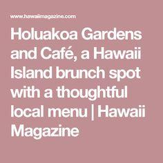 Holuakoa Gardens and Café, a Hawaii Island brunch spot with a thoughtful local menu | Hawaii Magazine