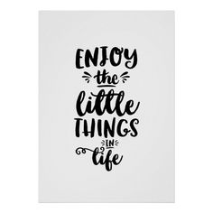 Inspirational poster with the quote: 'Enjoy the little things in life'. With trendy black and white handlettering typography. Enjoying Life Quotes, Happy Signs, Adventure Quotes, Disney Quotes, Quote Posters, Favorite Quotes, Positive Quotes, Funny Quotes, Lettering