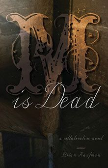 M is Dead: A Collaborative Novel | Michael V. Smith, Madeline Sonik, Annette Lapointe and Brian Kaufman
