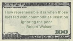 Robert Walser Money Quote saying those with wealth seem to easily look away when the poor are in view and offer no help