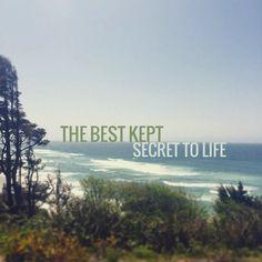 The best kept secret to life