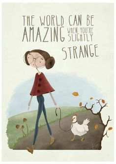 The world can be amazing when you're slightly strange. Free Spirit Girl