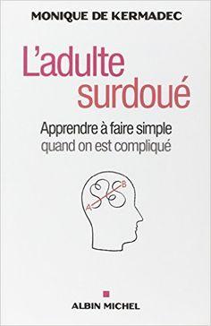 Amazon.fr - L'adulte surdoué - Apprendre à faire simple quand on est compliqué - Monique de Kermadec - Livres