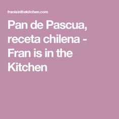 Pan de Pascua, receta chilena - Fran is in the Kitchen