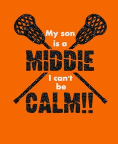 My Son is a Middie I can't be Calm Custom Lacrosse by GlitterMomz