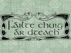 Knotwork design with greeting Failte chuig ar dteach, Welcome to our House, perfect for signage. Fun decorative image for St. Irish Celtic, Celtic Art, Celtic Symbols, Irish Quotes, Irish Sayings, Irish Language, Scottish Gaelic, Irish Design, Irish Pride