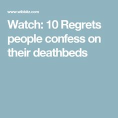 Watch: 10 Regrets people confess on their deathbeds