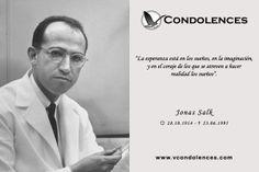 Jonas Salk -  Investigador Médico y Virólogo Estadounidense, descubridor de la primera vacuna efectiva contra la poliomielitis.
