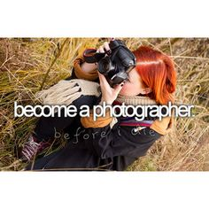 Before I die, become a photographer