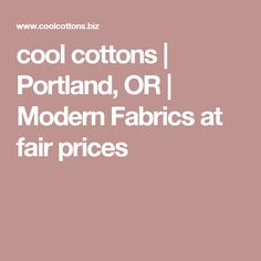 cool cottons | Portland, OR | Modern Fabrics at fair prices