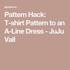 Pattern Hack: T-shirt Pattern to an A-Line Dress - JuJu Vail