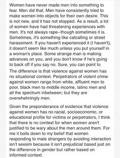Another response to the claim that women fearing men is horrendously bigoted, and comparable to white people fearing blacks (although I don't see how that's really bad. But liberals do. I also don't think fearing muslims is bad. Fear is a natural response to be wary of things that look like/act like what's hurting other things that look/act like you.