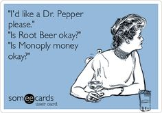 'I'd+like+a+Dr.+Pepper+please.'+'Is+Root+Beer+okay?'+'Is+Monoply+money+okay?'