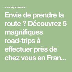 Envie de prendre la route ? Découvrez 5 magnifiques road-trips à effectuer près de chez vous en France !