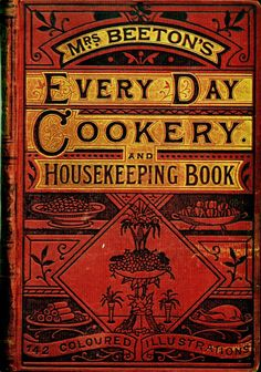 Mrs. Beeton's Everyday Cookery. and Housekeeping Book - I would love to read this, bet it's a hoot.