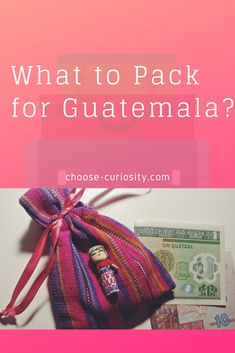 What to Pack for Guatemala What To Pack, Curiosity, Self Improvement, About Me Blog, Packing, Vacation, Check, Travel, Bag Packaging
