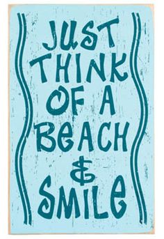 Beach sign: Just think of a beach and smile.