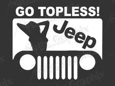 Go Topless Jeep Wrangler Vinyl Decal Only in A Jeep Rubicon CJ JK TJ YJ 1 Pair | eBay