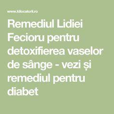 Remediul Lidiei Fecioru pentru detoxifierea vaselor de sânge - vezi și remediul pentru diabet Good To Know, Diabetes, Math Equations, Health, Medicine, Health Care, Salud