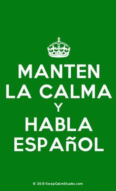 Manten la calma y habla espanol  keep calm and speak spanish! i love this i wanna shirt that says this!