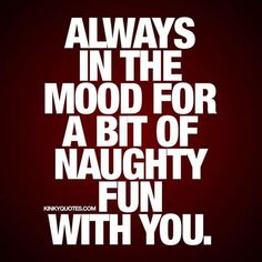 Naughty Quotes always in the mood for a bit of naughty fun kinky quotes com Naughty Quotes. Here is Naughty Quotes for you. Naughty Quotes the niceryou outside the bedroom the naughtierit. Hot Quotes, Sexy Love Quotes, Kinky Quotes, Home Quotes And Sayings, Badass Quotes, True Quotes, Funny Romantic Quotes, Flirty Good Morning Quotes, Flirty Quotes For Him