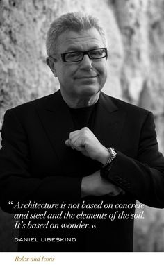 """Architecture is not based on concrete and steel and the elements of the soil. It's based on wonder.""  #Rolex @DanielLibeskind"