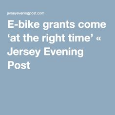E-bike grants come 'at the right time' « Jersey Evening Post