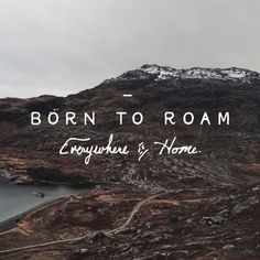Born to roam. Everywhere is home.