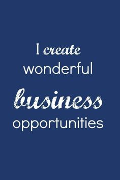 I create wonderful business opportunities affirmation
