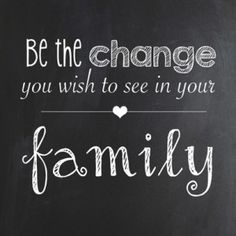 Be the change you wish to see in YOUR FAMILY. Tips for time-ins...