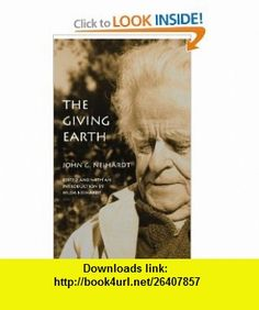 The Giving Earth A John G. Neihardt Reader (9780803283732) John G. Neihardt, Hilda Martinsen Neihardt , ISBN-10: 0803283733  , ISBN-13: 978-0803283732 ,  , tutorials , pdf , ebook , torrent , downloads , rapidshare , filesonic , hotfile , megaupload , fileserve