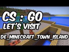 Counter-Strike: Global Offensive | Let's Visit | de_minecraft_town_island