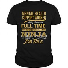 MENTAL HEALTH SUPPORT WORKER Only Because Full Time Multi Tasking Ninja Is Not An Actual Job Title T Shirts, Hoodies. Get it now ==► https://www.sunfrog.com/LifeStyle/MENTAL-HEALTH-SUPPORT-WORKER--NINJA-GOLD-Black-Guys.html?57074 $22.99