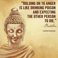 Buddha Quote: Holding On To Anger Is Like Drinking Poison And Expecting The Other Person To Die - another inspirational thought! Anger Quotes, Forgiveness Quotes, Wise Quotes, Great Quotes, Qoutes, Buddha Quotes On Anger, Strong Quotes, Attitude Quotes, Quotations