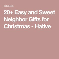 20+ Easy and Sweet Neighbor Gifts for Christmas - Hative