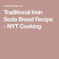 Traditional Irish Soda Bread Recipe - NYT Cooking