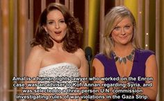 When Tina Fey and Amy Poehler used George Clooney's award as an opportunity to instead talk about how badass his wife, Amal, is. | 31 Times Celebrities Gave The Best Damn Responses To Sexist Questions