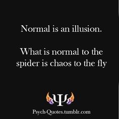 I am not normal, but I'm trying to be the best I can possibly be.