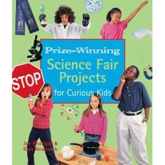 Prize-Winning Science Fair Projects for Curious Kids: Joe Rhatigan, Rain Newcomb  Brandywine Hundred Library 507.8 R	 Juvenile Non-fiction Collection