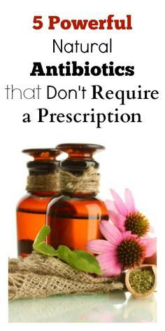 Pin now....read later 5 Powerful Natural Antibiotics that Don't Require a Prescription