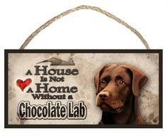 A House is not a Home without a Chocolate Lab  by jameswallace3, $8.95