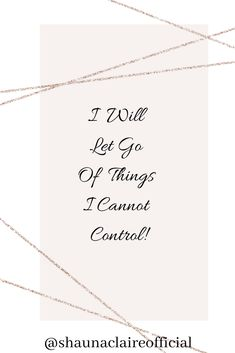 """Your Daily Affirmations with Shauna Claire. """" I will let go of things I cannot control"""" If you love this then don't forget to like, pin, comment and share. You can find out more about Shauna Claire via her website I Can Not, Love You, Let It Be, Alternative Therapies, Alternative Health, Inspirational Quotes For Women, Motivational Quotes, Positive Affirmations, Te Amo"""