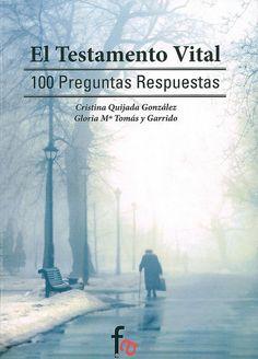 El testamento vital : 100 preguntas y respuestas / Cristina Quijada González y Gloria Mª Tomás y Garrido, 2014