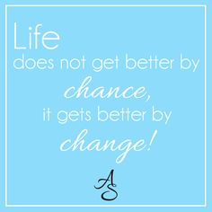 """Life doesn't get better by chance, it gets better by change! #MondayMotivation"