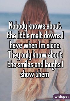 sad quotes & Nobody knows about the little melt downs I have when I'm alone. They only know about the smiles and laughs I show them - most beautiful quotes ideas Quotes Deep Feelings, Mood Quotes, Life Quotes, Emotion Quotes, Quotes Quotes, Friend Quotes, Quotes Positive, People Quotes, Quotes About Emotions