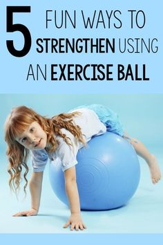 A list of 5 fun ways to use an exercise ball for strengthening. Fun activities on the exercise ball for kids! A must for parents and therapists!