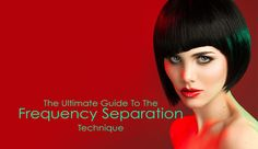 The Ultimate Guide To The Frequency Separation Technique