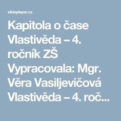 Kapitola o čase Vlastivěda – 4. ročník ZŠ Vypracovala: Mgr. Věra Vasiljevičová Vlastivěda – 4. ročník ZŠ Vypracovala: Mgr. Věra Vasiljevičová DALŠÍ. -  ppt stáhnout Cards, Maps, Playing Cards