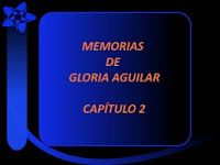mis poemas canciones y más: Memorias de Gloria Aguilar - Capítulo 2